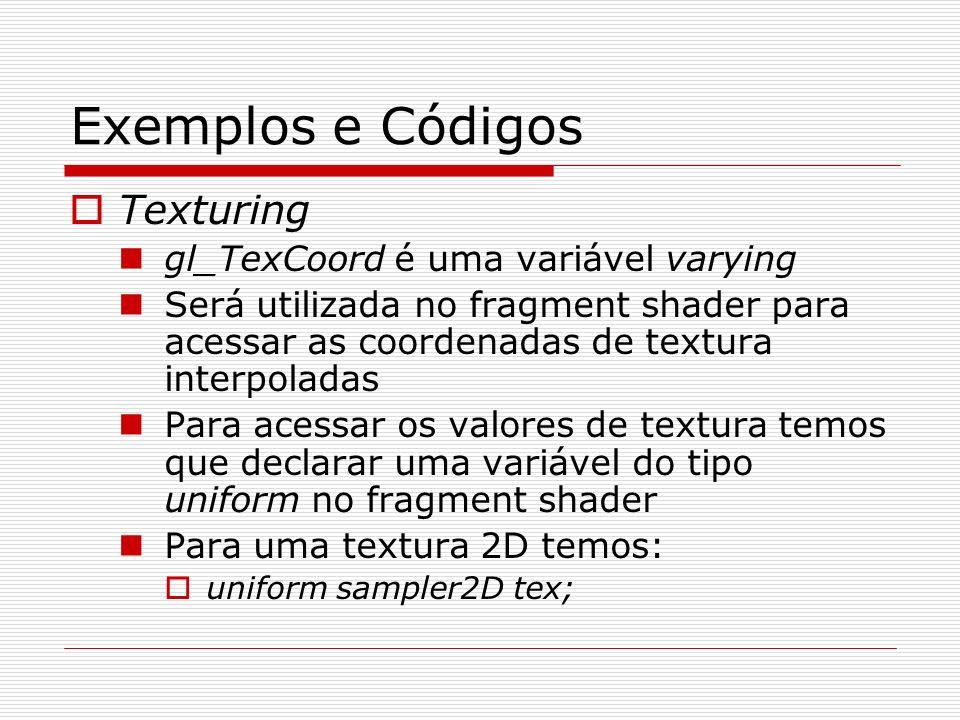 Exemplos e Códigos Texturing gl_TexCoord é uma variável varying