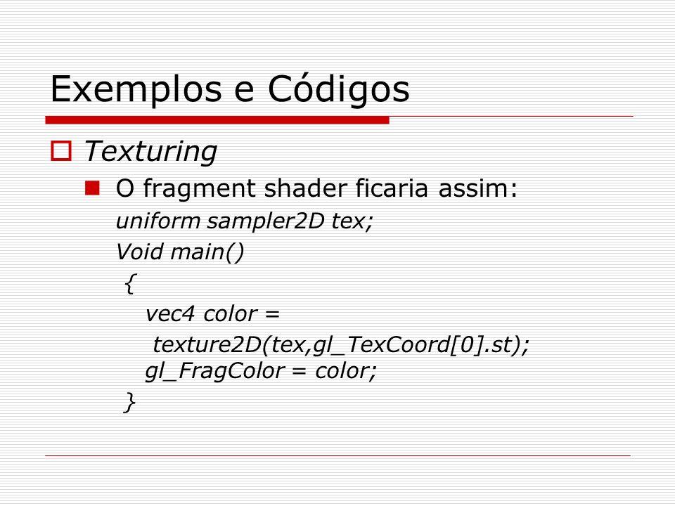 Exemplos e Códigos Texturing O fragment shader ficaria assim: