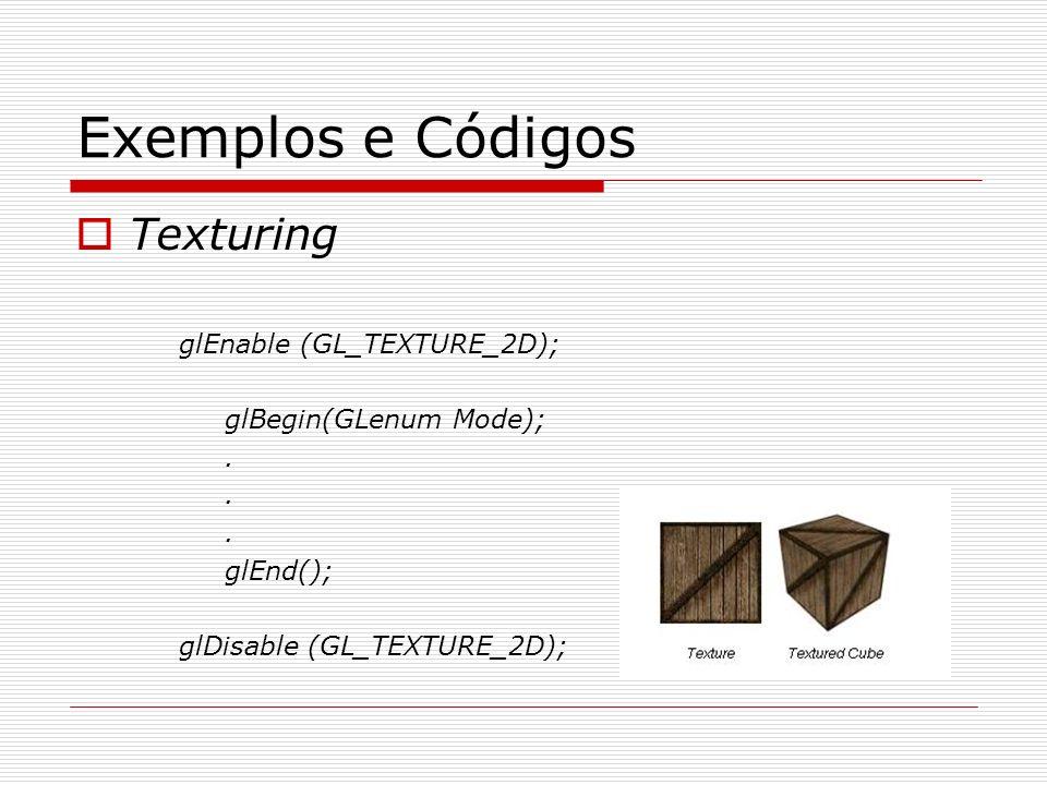 Exemplos e Códigos Texturing glEnable (GL_TEXTURE_2D);