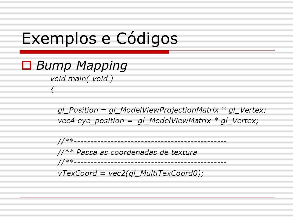 Exemplos e Códigos Bump Mapping void main( void ) {