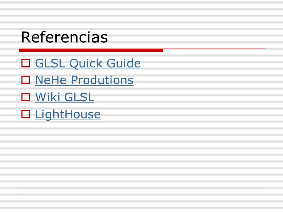 Referencias GLSL Quick Guide NeHe Produtions Wiki GLSL LightHouse