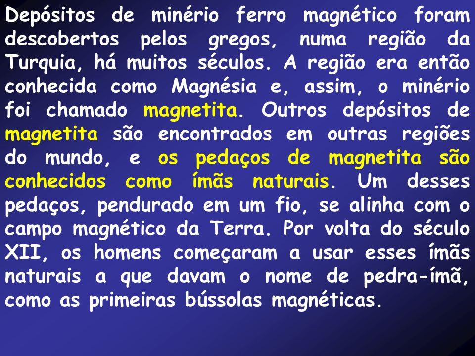 Depósitos de minério ferro magnético foram descobertos pelos gregos, numa região da Turquia, há muitos séculos.