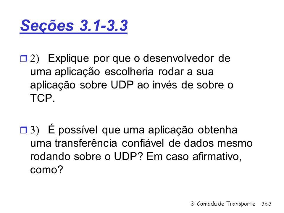Seções 3.1-3.3 2) Explique por que o desenvolvedor de uma aplicação escolheria rodar a sua aplicação sobre UDP ao invés de sobre o TCP.