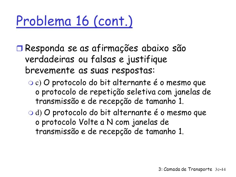 Problema 16 (cont.) Responda se as afirmações abaixo são verdadeiras ou falsas e justifique brevemente as suas respostas: