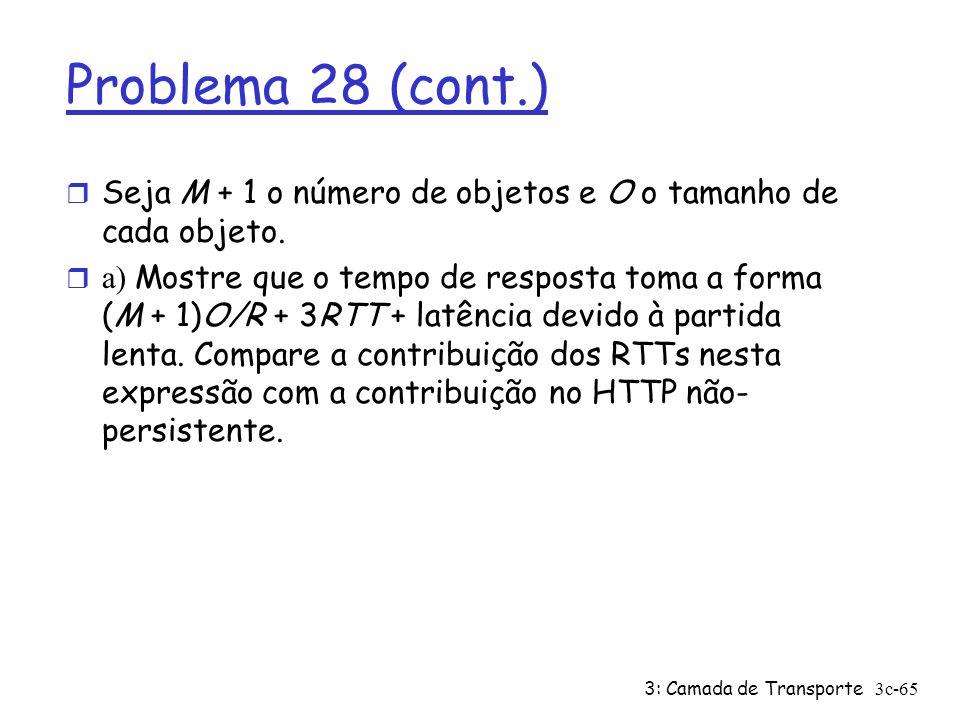 Problema 28 (cont.) Seja M + 1 o número de objetos e O o tamanho de cada objeto.