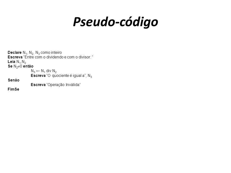 Pseudo-código Declare N1, N2, N3 como inteiro
