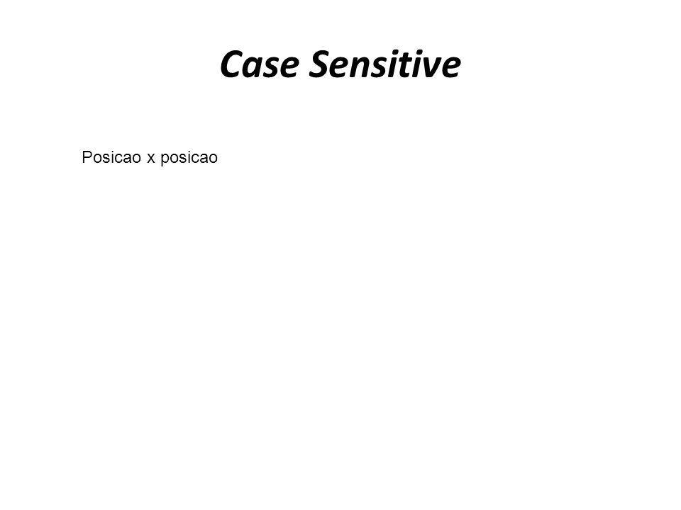 Case Sensitive Posicao x posicao
