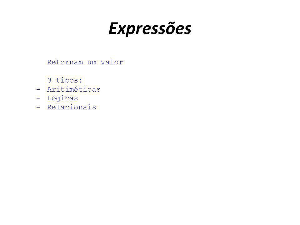 Expressões Retornam um valor 3 tipos: Aritiméticas Lógicas Relacionais