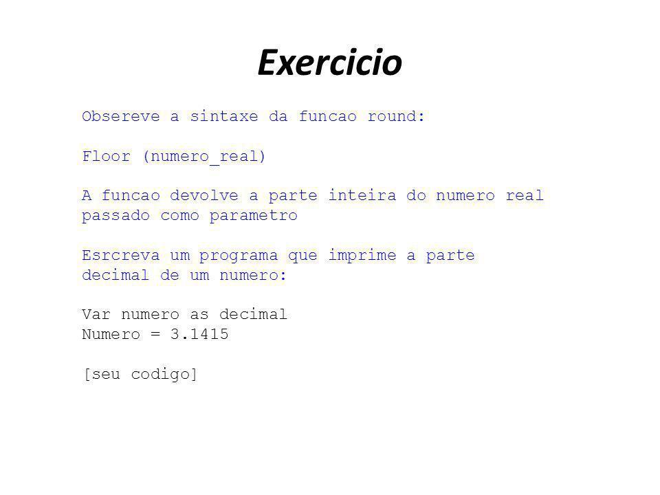 Exercicio Obsereve a sintaxe da funcao round: Floor (numero_real)