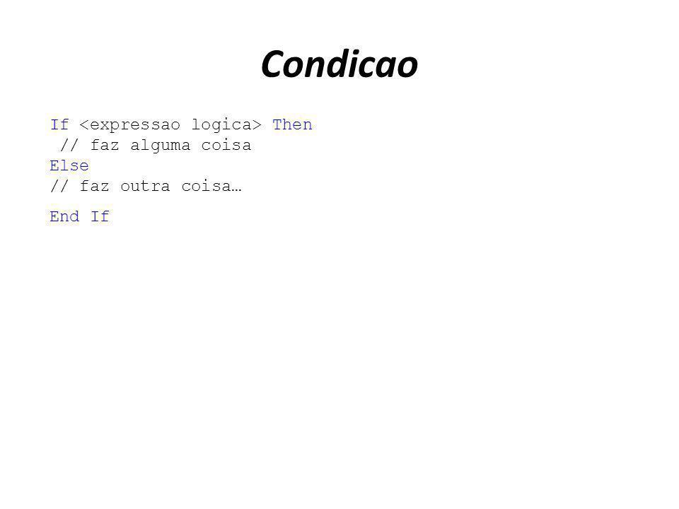 Condicao If <expressao logica> Then // faz alguma coisa Else