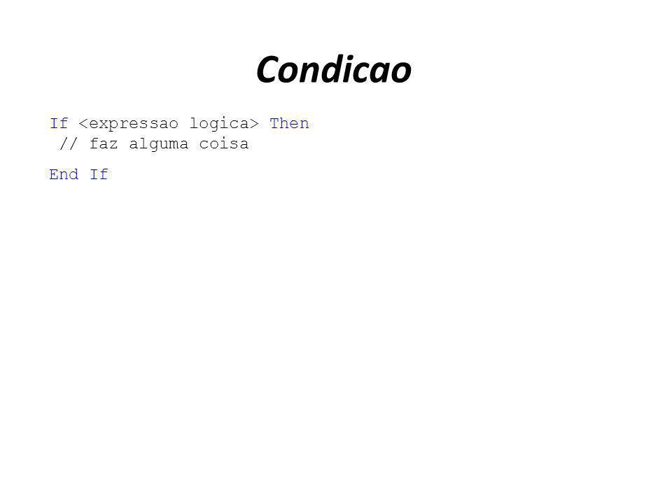 Condicao If <expressao logica> Then // faz alguma coisa End If