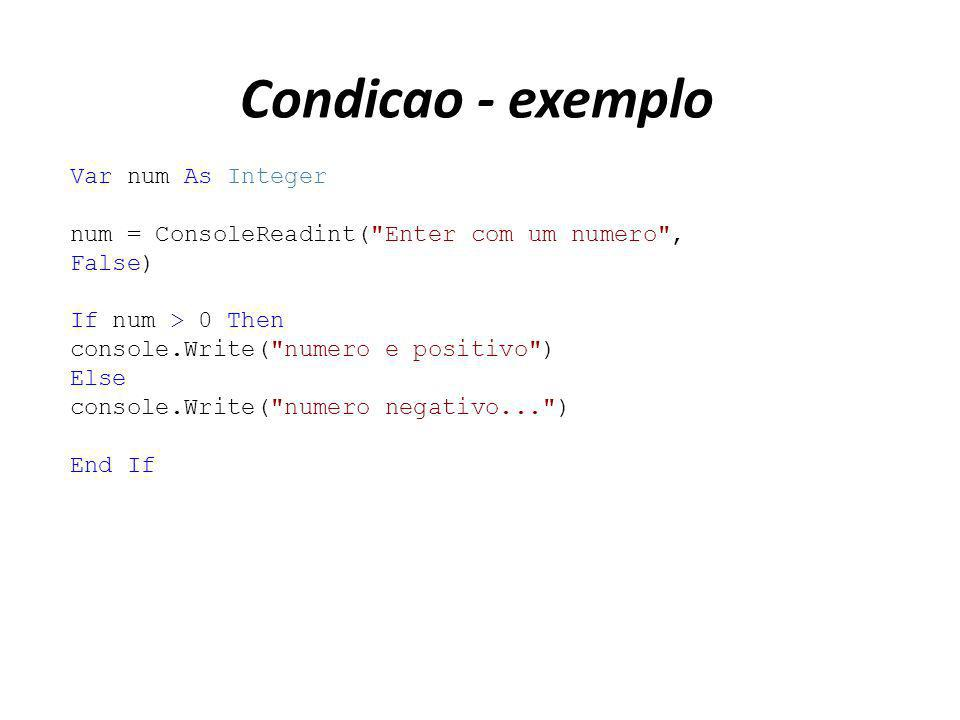 Condicao - exemplo Var num As Integer
