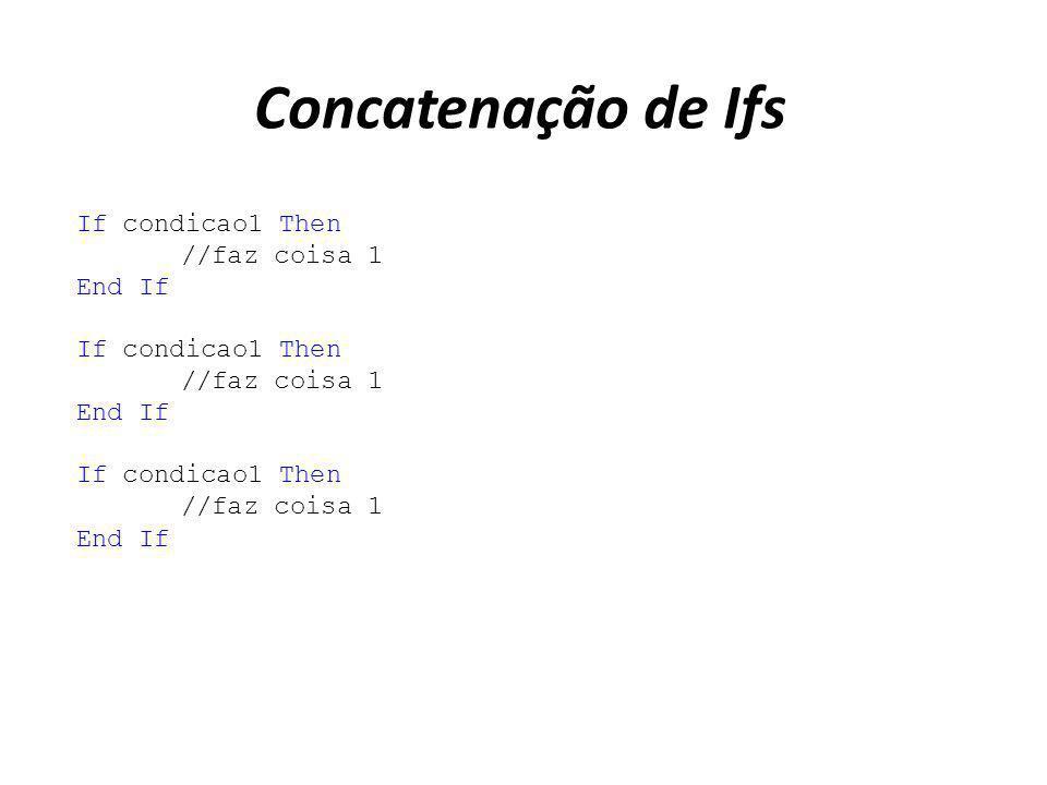Concatenação de Ifs If condicao1 Then //faz coisa 1 End If