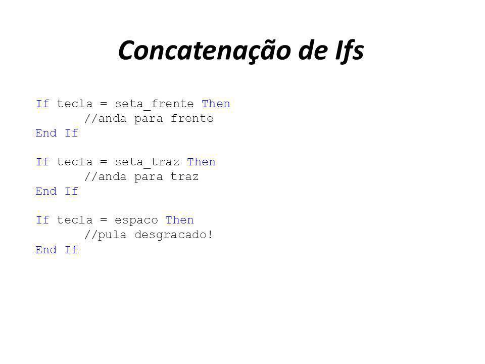 Concatenação de Ifs If tecla = seta_frente Then //anda para frente