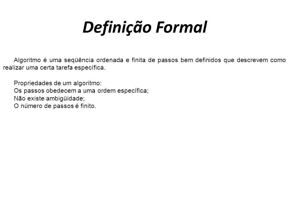 Definição FormalAlgoritmo é uma seqüência ordenada e finita de passos bem definidos que descrevem como realizar uma certa tarefa específica.