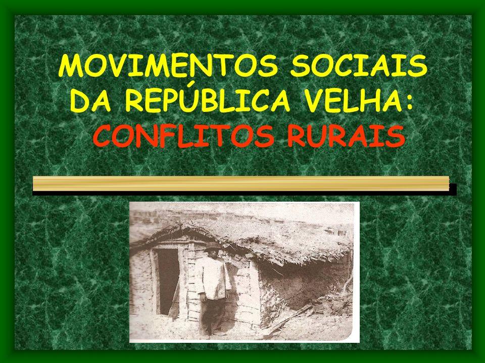 MOVIMENTOS SOCIAIS DA REPÚBLICA VELHA: CONFLITOS RURAIS