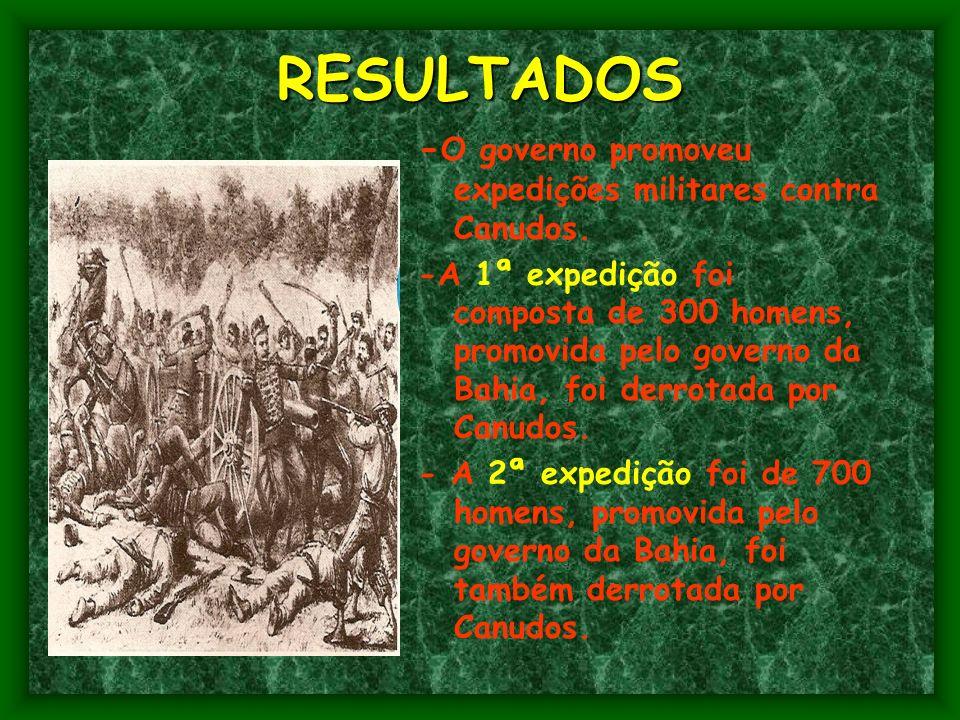 RESULTADOS -O governo promoveu expedições militares contra Canudos.