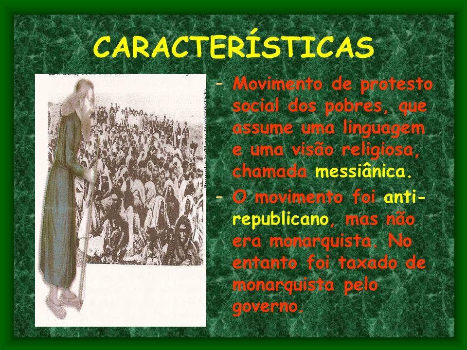 CARACTERÍSTICAS Movimento de protesto social dos pobres, que assume uma linguagem e uma visão religiosa, chamada messiânica.