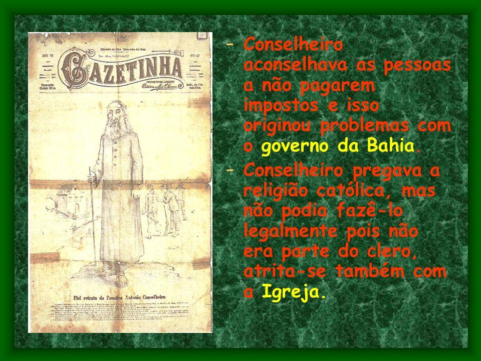 Conselheiro aconselhava as pessoas a não pagarem impostos e isso originou problemas com o governo da Bahia.