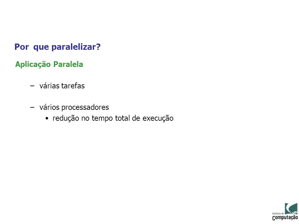Por que paralelizar Aplicação Paralela várias tarefas