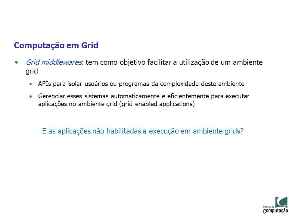 E as aplicações não habilitadas a execução em ambiente grids