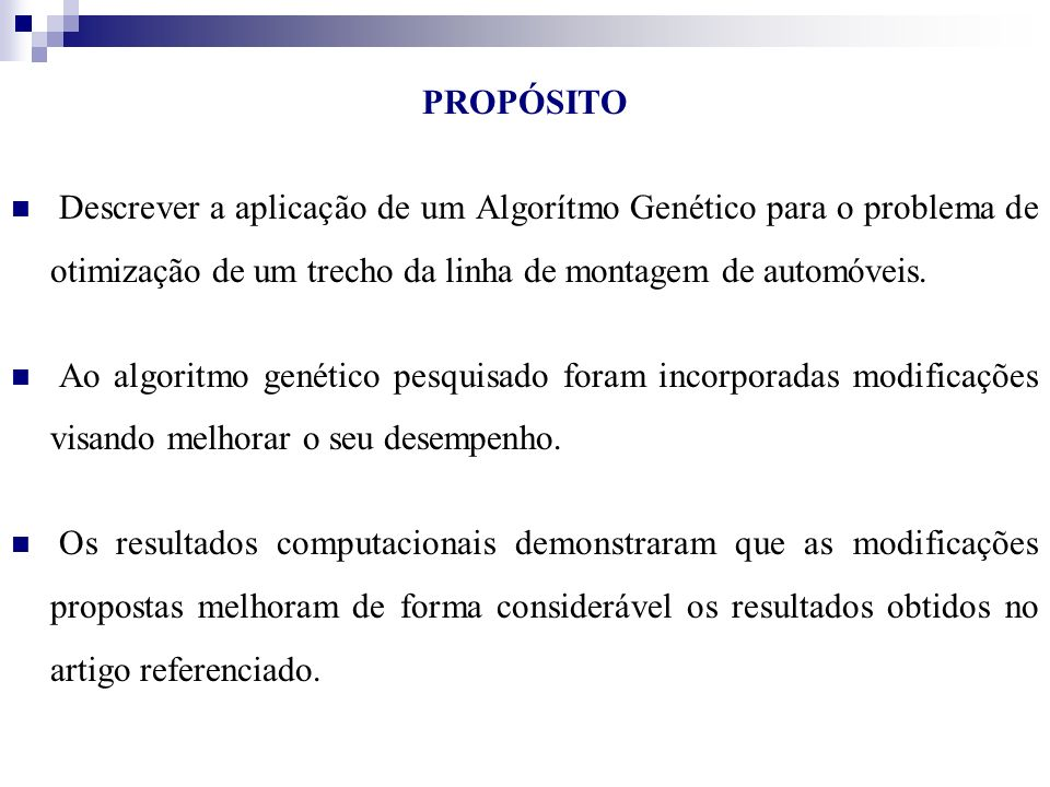 PROPÓSITO Descrever a aplicação de um Algorítmo Genético para o problema de otimização de um trecho da linha de montagem de automóveis.