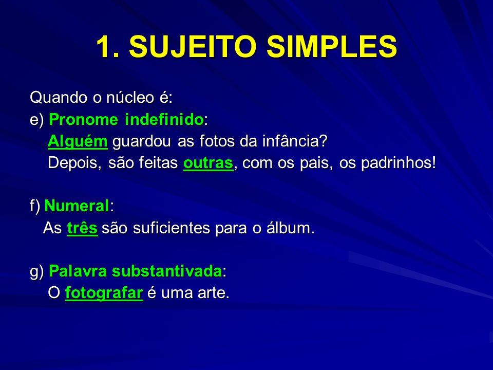 1. SUJEITO SIMPLES Quando o núcleo é: e) Pronome indefinido: