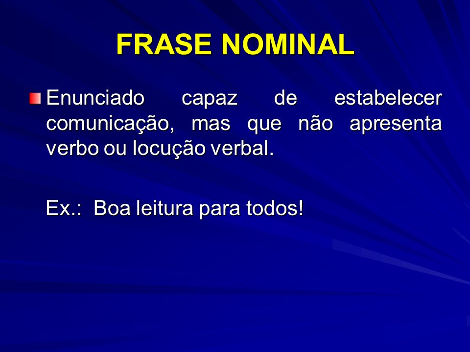 FRASE NOMINAL Enunciado capaz de estabelecer comunicação, mas que não apresenta verbo ou locução verbal.