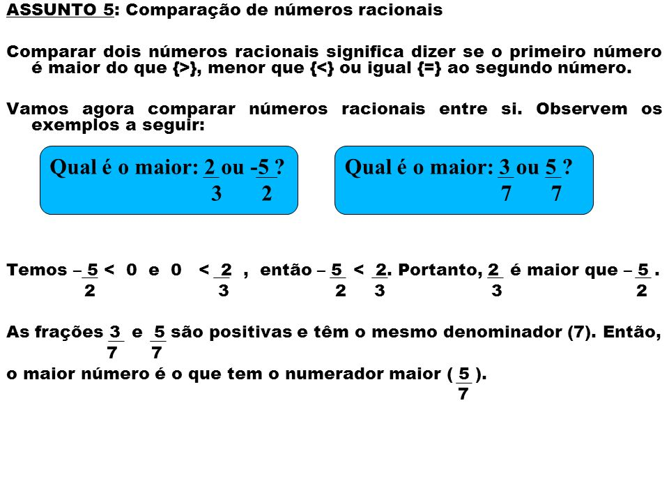 Qual é o maior: 2 ou -5 3 2 Qual é o maior: 3 ou 5 7 7