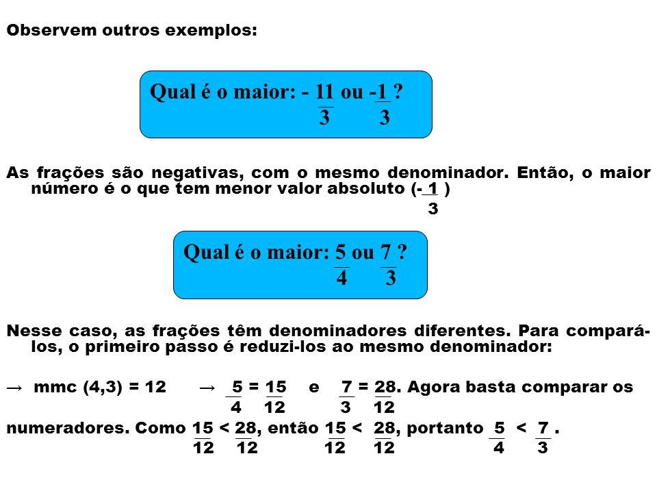 Qual é o maior: - 11 ou -1 3 3 Qual é o maior: 5 ou 7 4 3