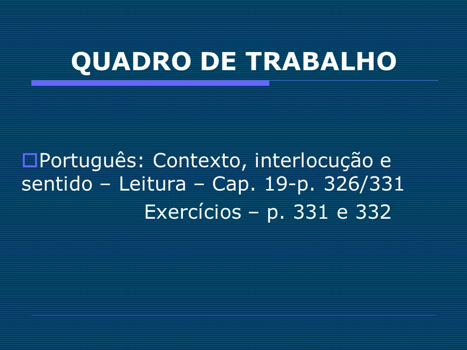 QUADRO DE TRABALHOPortuguês: Contexto, interlocução e sentido – Leitura – Cap.