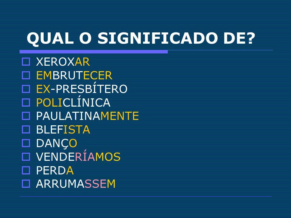 QUAL O SIGNIFICADO DE XEROXAR EMBRUTECER EX-PRESBÍTERO POLICLÍNICA