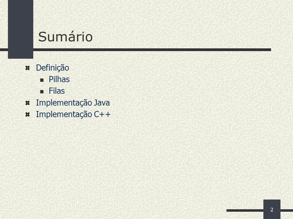 Sumário Definição Pilhas Filas Implementação Java Implementação C++
