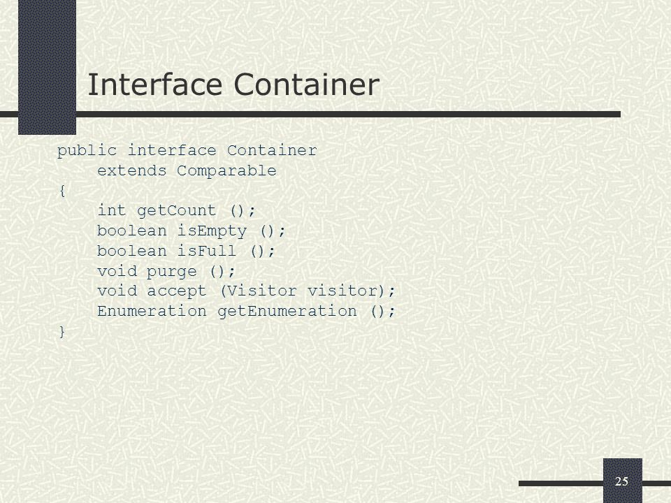 Interface Container public interface Container extends Comparable {