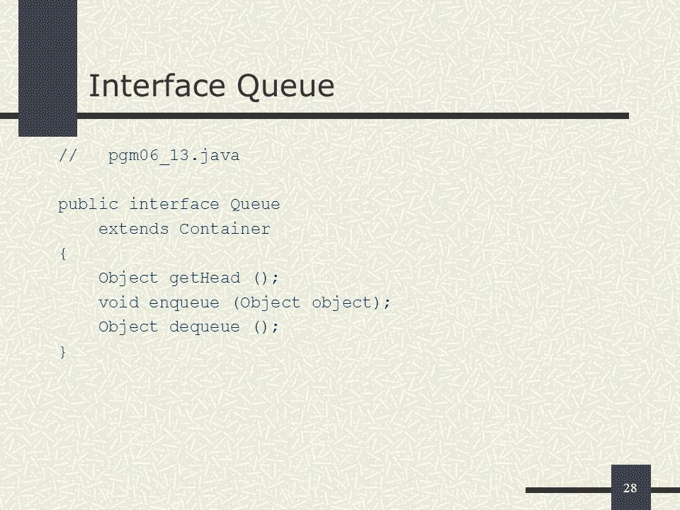 Interface Queue // pgm06_13.java public interface Queue