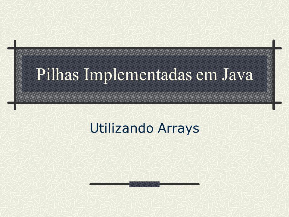 Pilhas Implementadas em Java