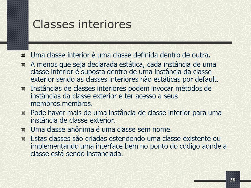 Classes interiores Uma classe interior é uma classe definida dentro de outra.