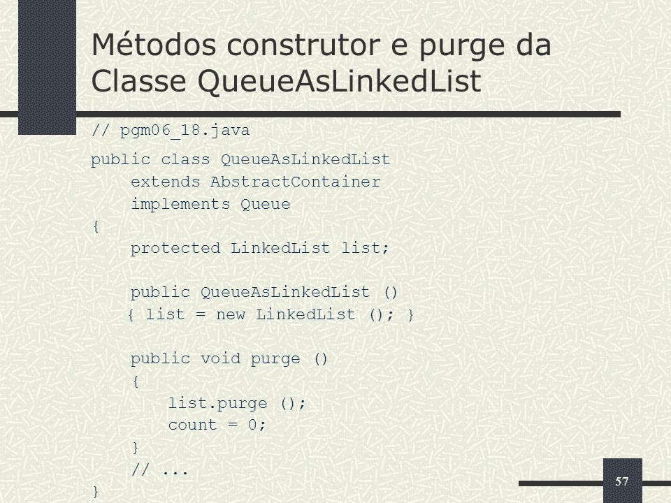 Métodos construtor e purge da Classe QueueAsLinkedList