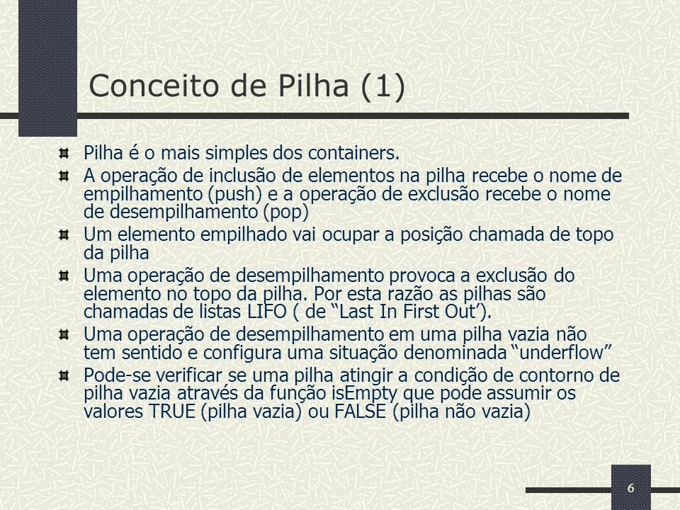 Conceito de Pilha (1) Pilha é o mais simples dos containers.