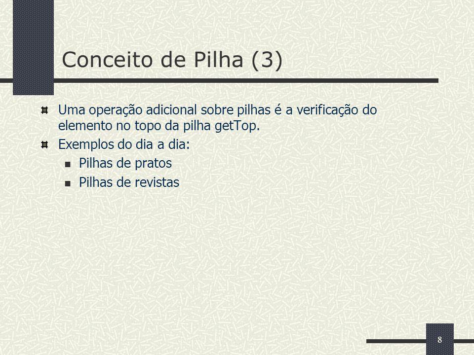 Conceito de Pilha (3) Uma operação adicional sobre pilhas é a verificação do elemento no topo da pilha getTop.