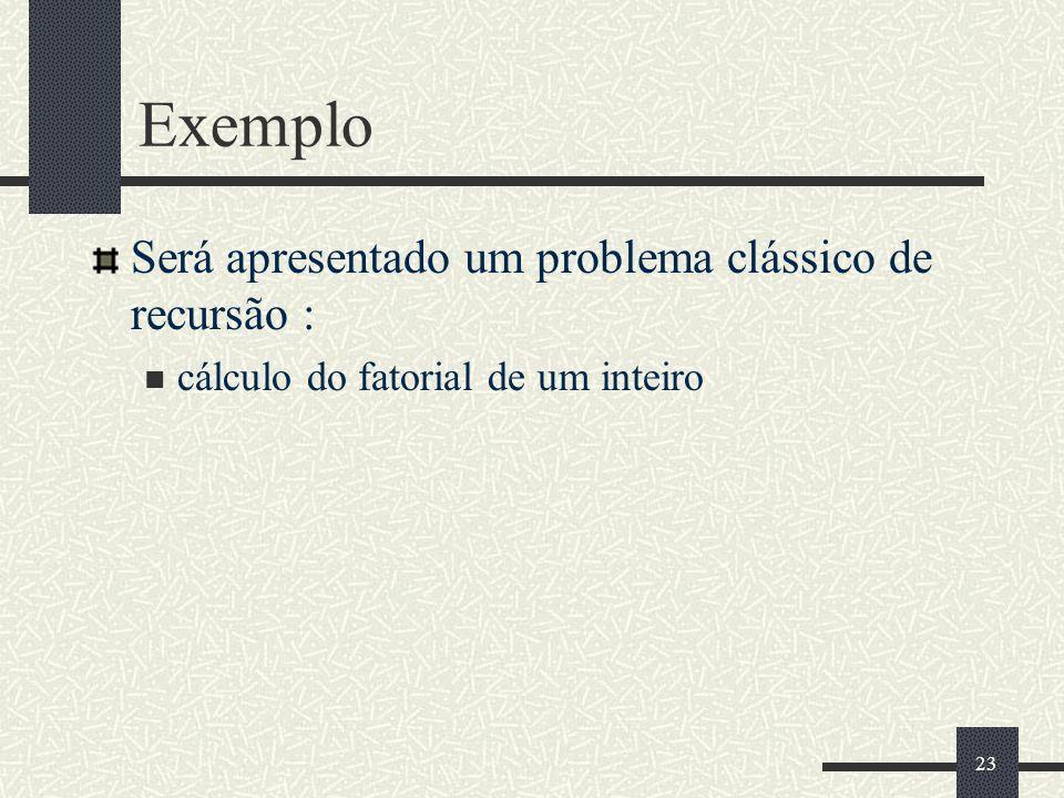 Exemplo Será apresentado um problema clássico de recursão :