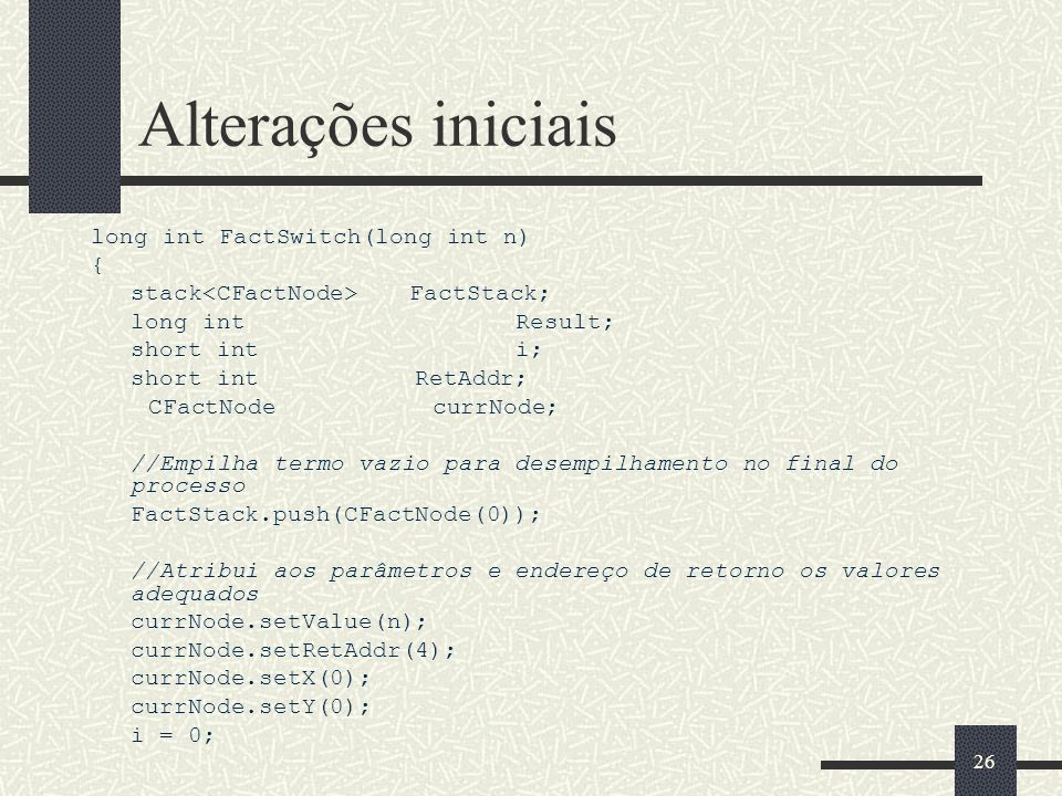 Alterações iniciais long int FactSwitch(long int n) {