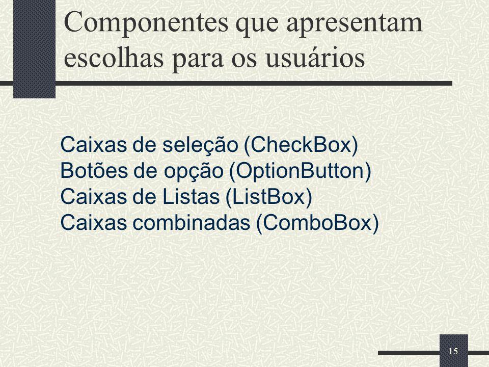 Componentes que apresentam escolhas para os usuários