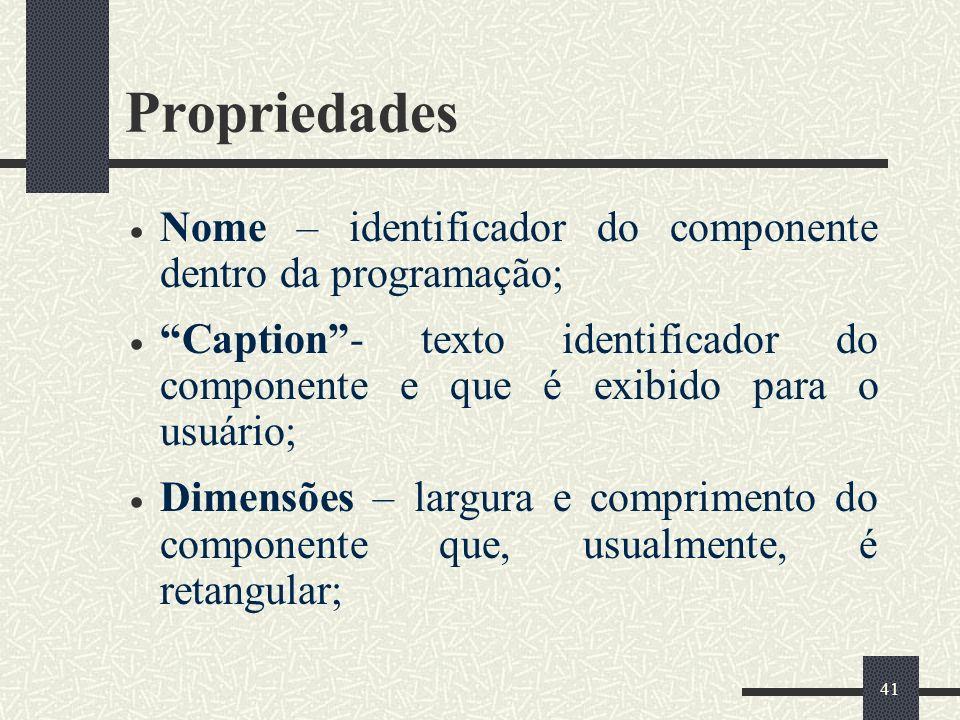 Propriedades Nome – identificador do componente dentro da programação;