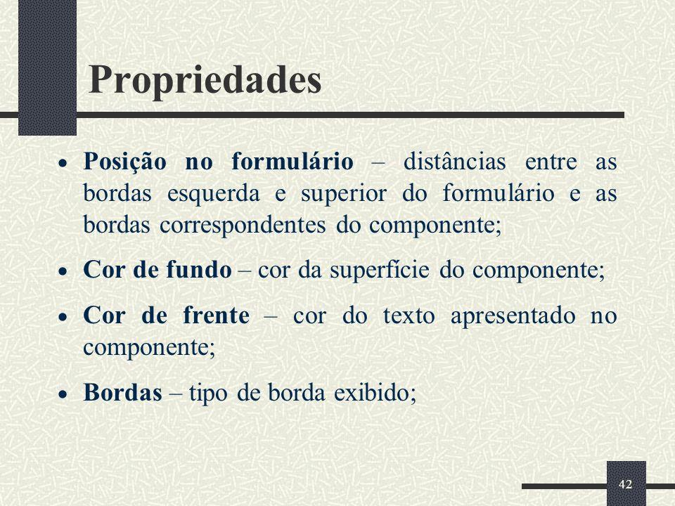 Propriedades Posição no formulário – distâncias entre as bordas esquerda e superior do formulário e as bordas correspondentes do componente;