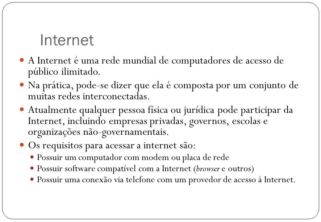 Internet A Internet é uma rede mundial de computadores de acesso de público ilimitado.