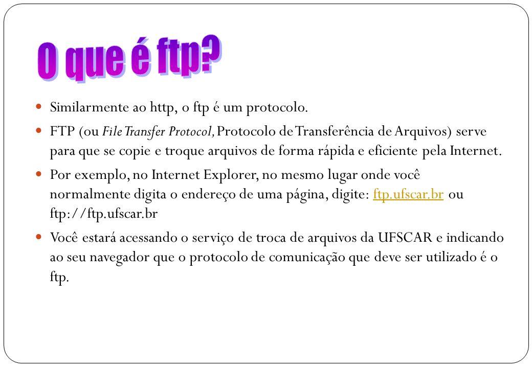 O que é ftp Similarmente ao http, o ftp é um protocolo.