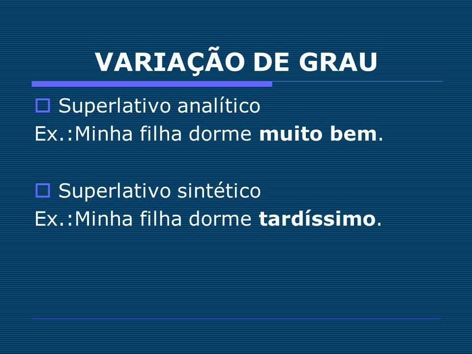 VARIAÇÃO DE GRAU Superlativo analítico