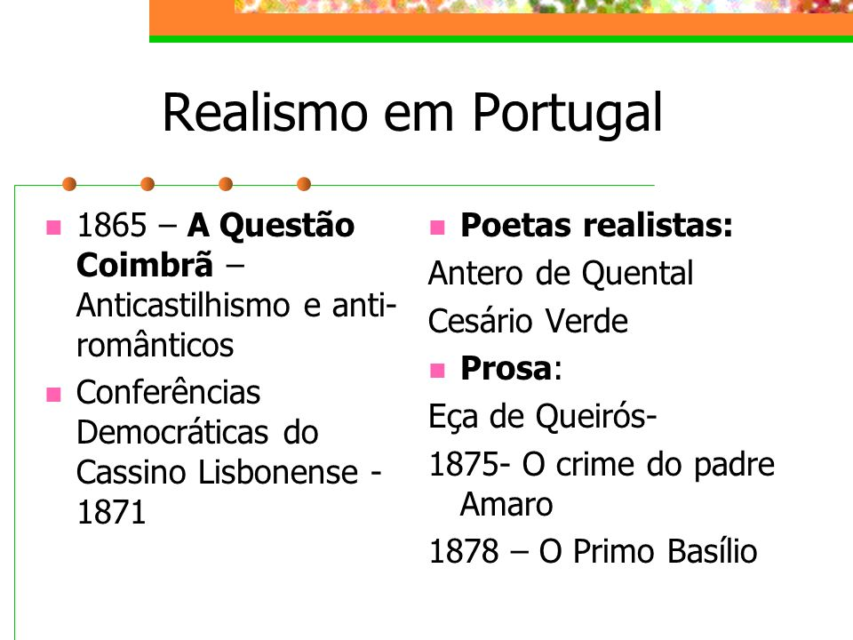 Realismo em Portugal1865 – A Questão Coimbrã – Anticastilhismo e anti-românticos. Conferências Democráticas do Cassino Lisbonense -1871.