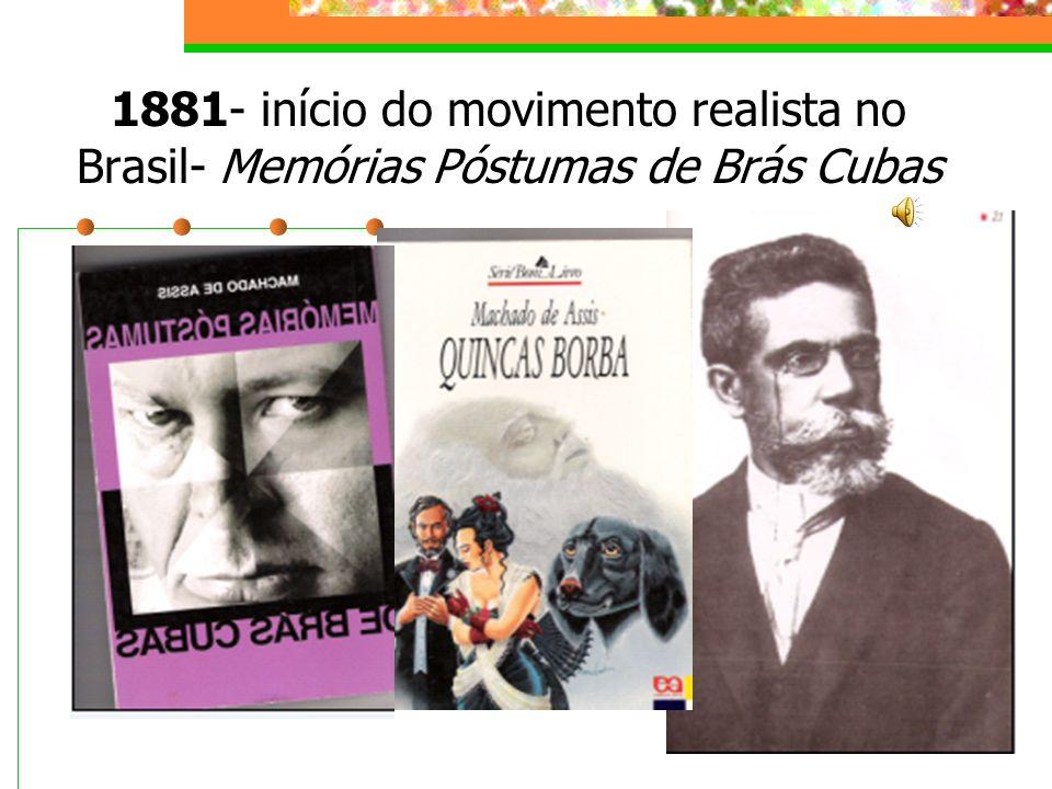 1881- início do movimento realista no Brasil- Memórias Póstumas de Brás Cubas